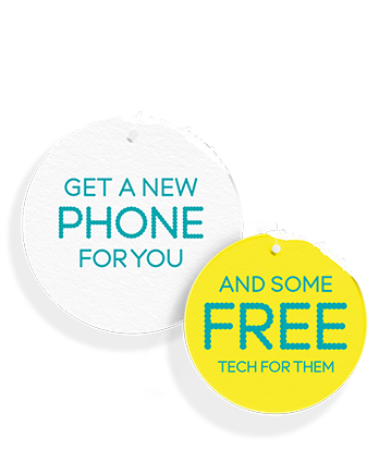 Get a new PHONE for you and some FREE tech